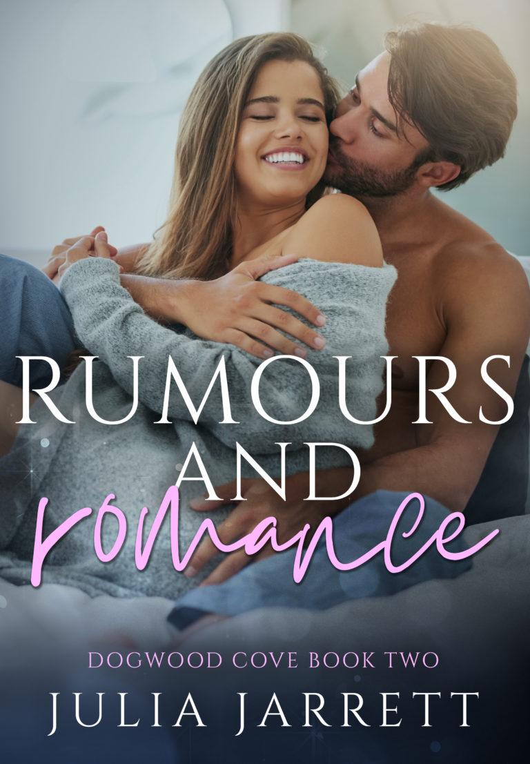Rumours and Romance (Dogwood Cove book 2) by Julia Jarrett