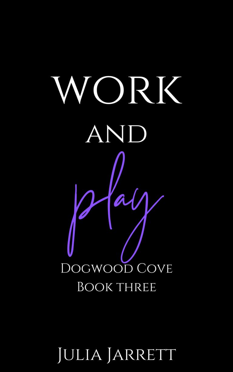 Work and Play (Dogwood Cove 3) by Julia Jarrett